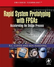 Rapid System Prototyping with FPGAs - Accelerating the design process ebook by RC Cofer, Benjamin F. Harding