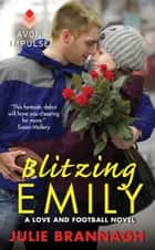 Blitzing Emily - A Love and Football Novel eBook by Julie Brannagh