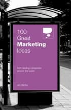 100 Great Marketing Ideas - From leading companies around the world ebook by Jim Blythe