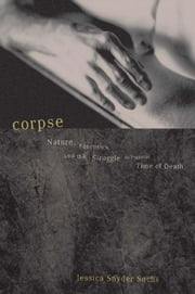 Corpse - Nature, Forensics, And The Struggle To Pinpoint Time Of Death ebook by Jessica Snyder Sachs