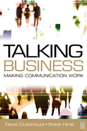 Talking Business: Making Communication Work ebook by David Clutterbuck,Sheila Hirst