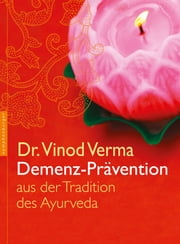 Demenz-Prävention - aus der Tradition des Ayurveda ebook by Vinod Verma