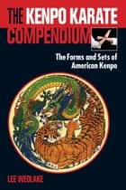The Kenpo Karate Compendium - The Forms and Sets of American Kenpo ebook by Lee Wedlake