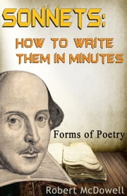 Sonnets: How To Write Them in Minutes ebook by Robert McDowell
