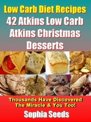42 Low Carb Atkins Christmas Desserts Recipes - Atkin Low Carb Recipes ebook by Sophia Seeds