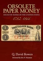 Obsolete Paper Money Issued by Banks in the United States 1782-1866 - A Study and Appreciation for the Numismatist and Historian ebook by Q. David Bowers, Eric P. Newman