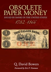 Obsolete Paper Money Issued by Banks in the United States 1782-1866 - A Study and Appreciation for the Numismatist and Historian ebook by Q. David Bowers,Eric P. Newman