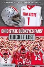 The Ohio State Buckeyes Fans' Bucket List ebook by Zack Meisel