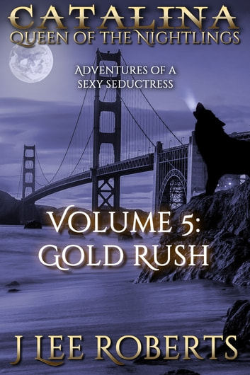 Catalina, Queen of the Nightlings: Gold Rush ebook by J. Lee Roberts