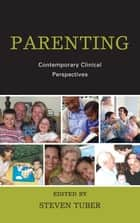 Parenting - Contemporary Clinical Perspectives ebook by Steven Tuber