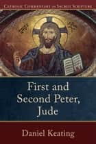 First and Second Peter, Jude (Catholic Commentary on Sacred Scripture) ebook by Mary Healy,Daniel Keating,Peter Williamson