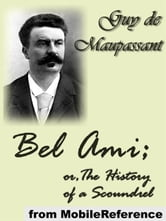 Bel Ami; Or, The History Of A Scoundrel (Mobi Classics) ebook by Guy de Maupassant