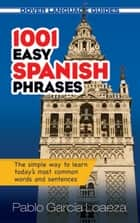 1001 Easy Spanish Phrases eBook by Dr. Pablo Garcia Loaeza