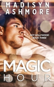 Magic Hour - Hot Hollywood, #3 ebook by Madisyn Ashmore