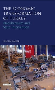 The Economic Transformation of Turkey - Neoliberalism and State Intervention ebook by Nilgün Önder