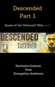 Descended Part 1: Queen of the Universe? Who, me? ebook by Evangeline Anderson
