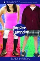 Gender Blender eBook by Blake Nelson