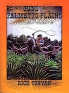 Guns of the Palmetto Plains ebook by Rick Tonyan