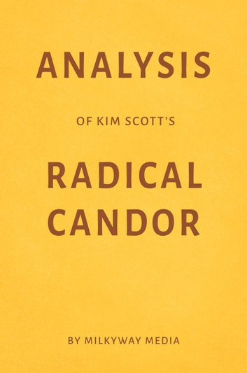 Analysis of Kim Scott's Radical Candor by Milkyway Media ebook by Milkyway Media