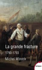 La grande fracture 1790-1793 eBook by Michel WINOCK