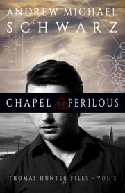Chapel Perilous - Thomas Hunter Files, #2 ebook by Andrew Michael Schwarz