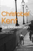 The Dead Season eBook by Christobel Kent