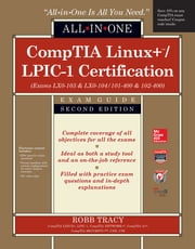 CompTIA Linux+/LPIC-1 Certification All-in-One Exam Guide, Second Edition (Exams LX0-103 & LX0-104/101-400 & 102-400) ebook by Robb Tracy