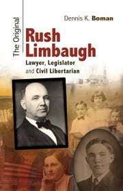The Original Rush Limbaugh - Lawyer, Legislator, and Civil Libertarian ebook by Dennis K. Boman