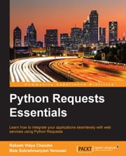 Python Requests Essentials ebook by Rakesh Vidya Chandra,Bala Subrahmanyam Varanasi