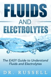 Fluids and Electrolytes: NCLEX Mastery - The EASY Guide to Understand Fluids and Electrolytes! (Basic + Advanced concepts) ebook by Dr. Russell