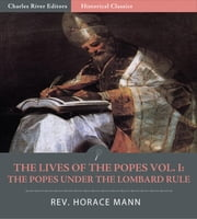 The Lives of the Popes Vol. I: The Popes Under the Lombard Rule ebook by Horace Mann