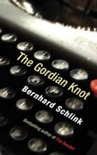 The Gordian Knot ebook by Prof Bernhard Schlink