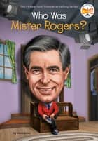 Who Was Mister Rogers? ebook by Diane Bailey, Who HQ, Dede Putra