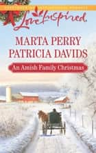 An Amish Family Christmas: Heart of Christmas / A Plain Holiday (Mills & Boon Love Inspired) ebook by Marta Perry, Patricia Davids