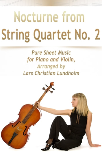 Nocturne from String Quartet No. 2 Pure Sheet Music for Piano and Violin, Arranged by Lars Christian Lundholm ebook by Pure Sheet Music