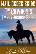The Cowboy's Impoverished Bride (Mail Order Bride) - Western Brides of Goldington Court, Book, #3 ebook by Leah White