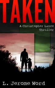 Taken: A Christopher Lance Thriller ebook by L. Jerome Word