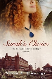 Sarah's Choice - The Sackville Hotel Trilogy - Book III ebook by Susan A. Jennings