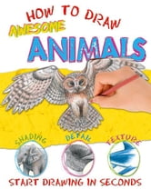 How to Draw Awesome Animals ebook by Miles Kelly