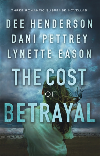 The Cost of Betrayal - Three Romantic Suspense Novellas ebook by Dee Henderson,Dani Pettrey,Lynette Eason