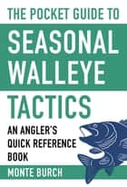 The Pocket Guide to Seasonal Walleye Tactics ebook by Monte Burch