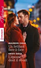 Un brulant face-à-face - L'épouse dont il rêvait ebook by Maureen Child, Kristi Gold