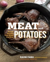 Meat and Potatoes - Simple Recipes that Sizzle and Sear ebook by Rahm Fama,Beth Dooley