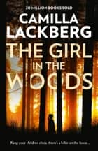 The Girl in the Woods (Patrik Hedstrom and Erica Falck, Book 10) ebook by Camilla Lackberg