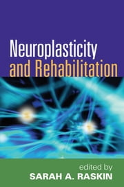 Neuroplasticity and Rehabilitation ebook by Sarah A. Raskin, PhD, ABPP, ABCN