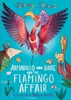 Armadillo and Hare and the Flamingo Affair ebook by Jeremy Strong, Rebecca Bagley