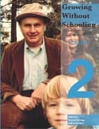 Growing Without Schooling - The Complete Collection, Volume 2 ebook by John Caldwell Holt, Patrick Lawrence Farenga, Carlo Ricci