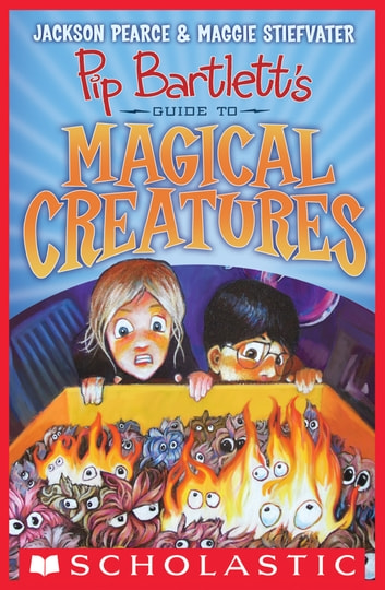 Pip Bartlett's Guide to Magical Creatures (Pip Bartlett #1) ebook by Maggie Stiefvater,Jackson Pearce
