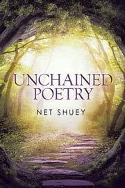 Unchained Poetry ebook by Net Shuey