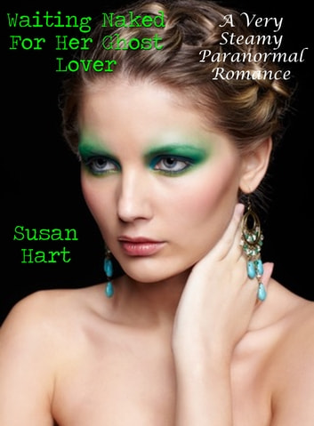 Waiting Naked For Her Ghost Lover: A Very Steamy Paranormal Romance